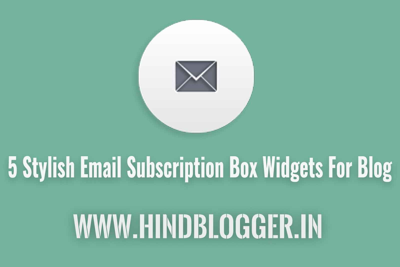 5 Stylish Email Subscription Box Widgets For Blogger